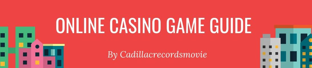 Online Casino Game Guide by Cadillacrecordsmovie